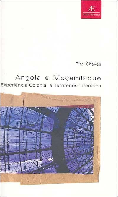 Rita Chaves pesquisadora reitera a relevância de seu trabalho e a agudeza de seus olhares no impecável Angola e Moçambique Experiência Colonial e Territórios Literários