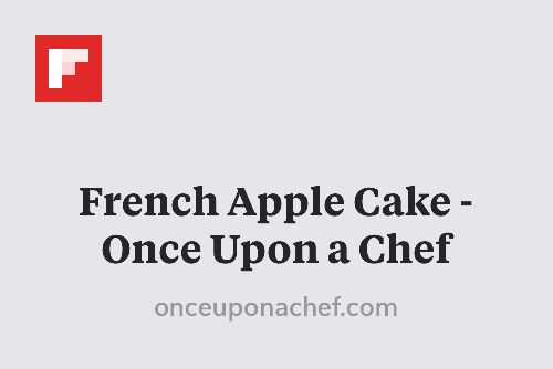 French Apple Cake - Once Upon a Chef http://flip.it/x1XTj