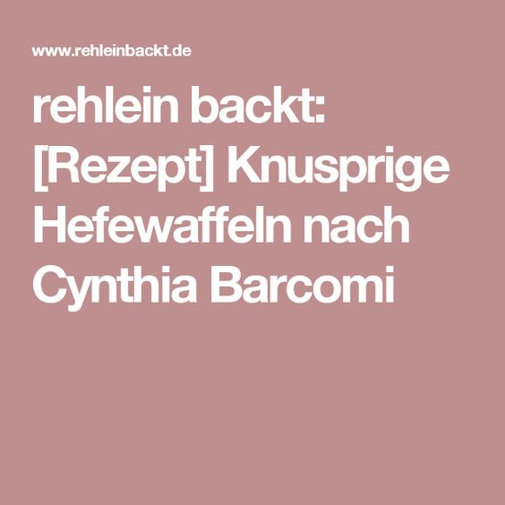 rehlein backt: [Rezept] Knusprige Hefewaffeln nach Cynthia Barcomi