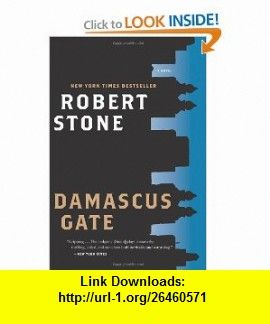 Damascus Gate (9780547599380) Robert Stone , ISBN-10: 0547599382  , ISBN-13: 978-0547599380 ,  , tutorials , pdf , ebook , torrent , downloads , rapidshare , filesonic , hotfile , megaupload , fileserve
