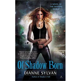 Of Shadow Born by Dianne Sylvan  Oct 2013