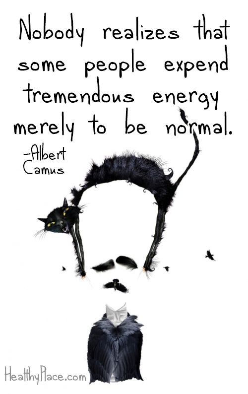 Quote on mental health stigma: Nobody realizes that some people expend tremendous energy merely to be normal.   www.HealthyPlace.com: