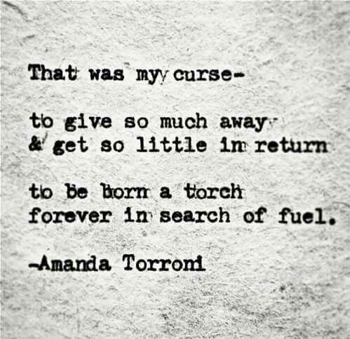 That was my curse ... to give so much away and get so little in return ....