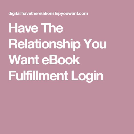 Have The Relationship You Want eBook Fulfillment Login