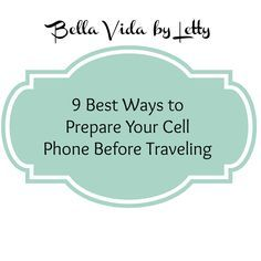 9 Best Ways to Prepare Your Cell Phone Before Traveling - Bella Vida by Letty