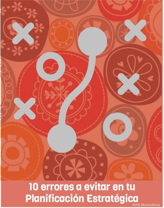 http://2bconsultores.com/2016/01/11/los-10-errores-que-debes-evitar-en-tu-proceso-de-planificacion-estrategica/