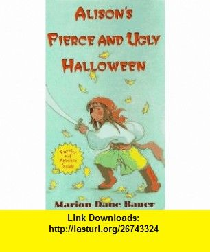 Alisons Fierce  Ugly Halloween (Hyperion Chapters) (9780786812110) Marion Dane BAUER , ISBN-10: 0786812117  , ISBN-13: 978-0786812110 ,  , tutorials , pdf , ebook , torrent , downloads , rapidshare , filesonic , hotfile , megaupload , fileserve
