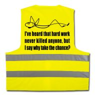 High visibility vest with funny quote. Bring fun to your workplace. If reflective vest required, wear this funny one!