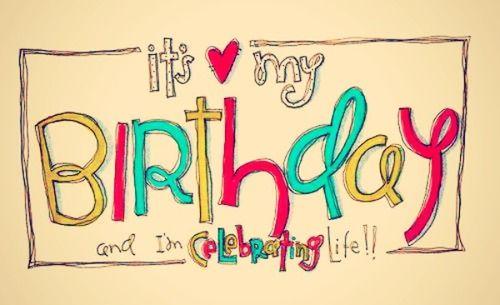 It S My Birthday 15 Birthday Quotes That Inspire Me Happy Wishing Myself A Happy Birthday
