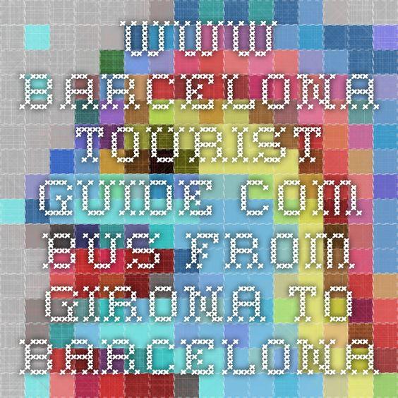 www.barcelona-tourist-guide.com  Bus from Girona to Barcelona