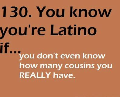 Lol So True cx My Grandma Be Like Oh Yeah Your Cousins From Mexico. Im Like Wtf? How Many Do I Have??