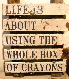 Childhood and more: Life if about using the whole box of crayons...every single one…