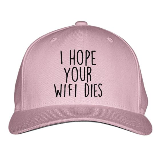I Hope Your WIFI Dies Embroidered Baseball Cap