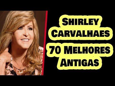 Shirley Carvalhaes Antigas Shirley Carvalhaes As 70 Melhores E