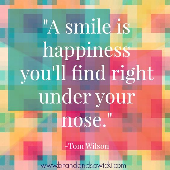 """A smile is happiness you'll find right under your nose."" -Tom Wilson"
