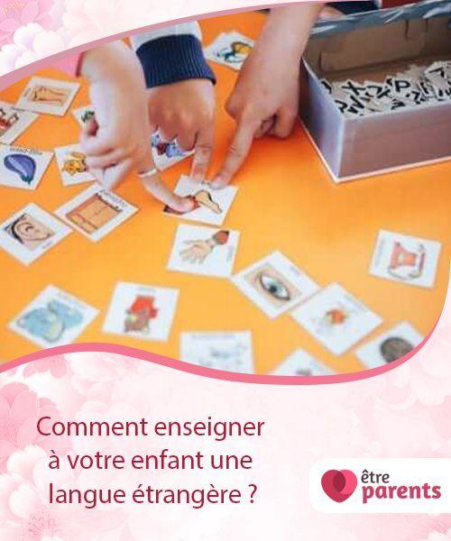 Comment Enseigner A Votre Enfant Une Langue Etrangere Etre Parents Langue Etrangere Enseignement Apprendre Une Langue