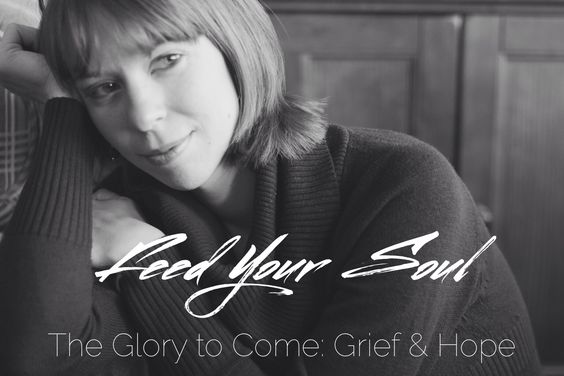 """The Glory to Come: Grief & Hope"" part 1 #FeedYourSoulSeries #HMBlog  #HopeMommies #Stillbirth #Miscarriage #ChildLoss #InfantLoss #Grief #Hope #Faith #PregnancyLoss #grieving #miscarry"