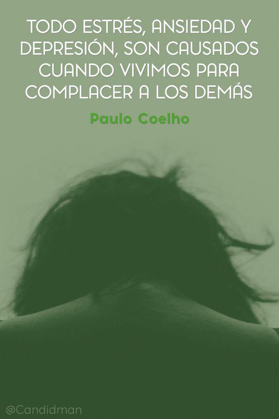 20160530  Todo estrés, ansiedad y depresión, son causados cuando vivimos para complacer a los demás - Paulo Coelho @Candidman pinterest: