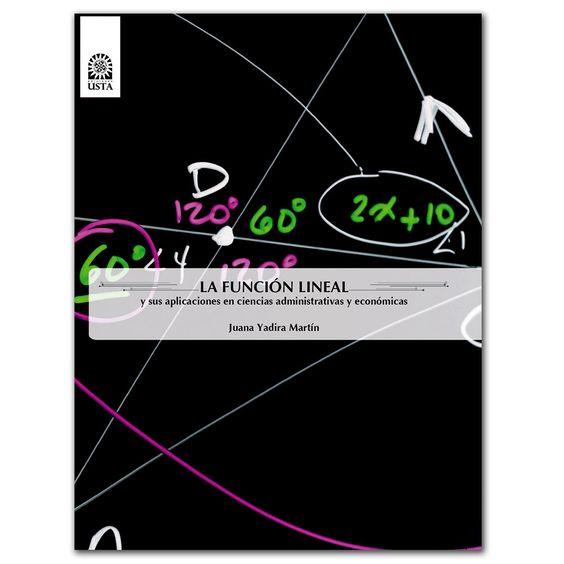 La función lineal y sus aplicaciones en ciencias administrativas y económicas  http://www.librosyeditores.com/tiendalemoine/3065-la-funcion-lineal-y-sus-aplicaciones-en-ciencias-administrativas-y-economicas.html  Editores y distribuidores