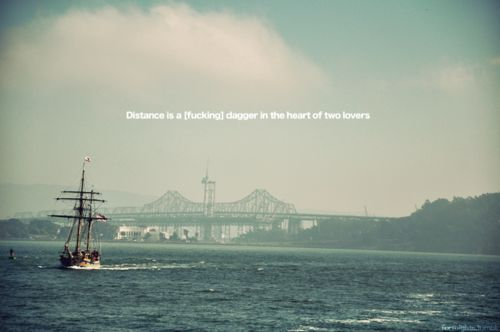 distance is a dagger in the heart of two lovers