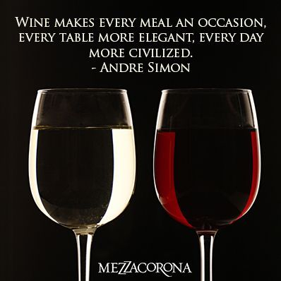 Wine makes every meal an occasion. Every table more elegant, every day more civilized.