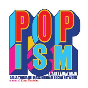 POPism L'arte in Italia dalla teoria dei mass media ai social