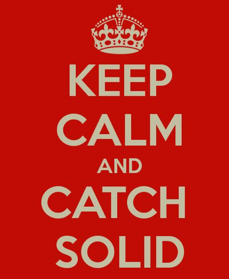 Keep Calm and Catch Solid
