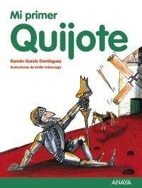 Mi primer Quijote. Autor/Ilustrador: RAMÓN GARCÍA DOMÍNGUEZ/EMILIO URBERUAGA. Editorial: ANAYA. Colección: MI PRIMER LIBRO. 32 Páginas. 20x26 cm.