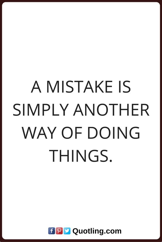 mistake quotes A mistake is simply another way of doing things.