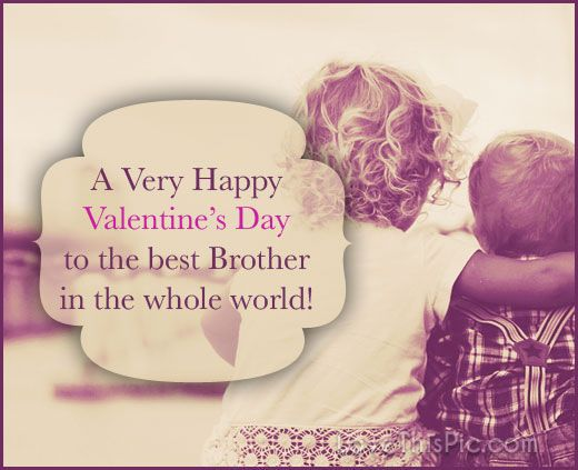 Happy Valentines Day To The Best Brother Valentines Day Valentine S Day Valentine Happy Valentine Day Quotes Happy Valentines Day Wishes Valentines Day Wishes