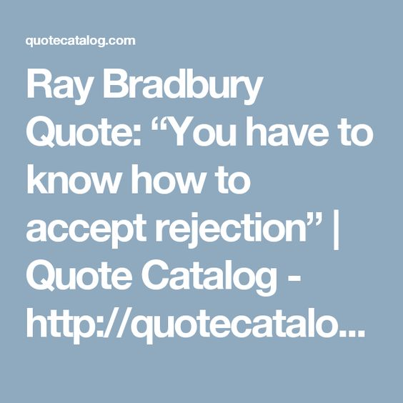 """Ray Bradbury Quote: """"You have to know how to accept rejection"""" 