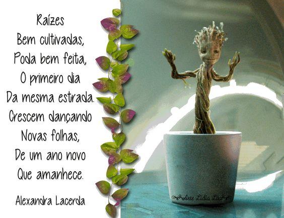 Alexandra Lacerda Raízes bem cultivadas, Poda bem feita, O primeiro dia da mesma estrada.  Crescem dançando novas folhas, De um ano novo que amanhece.