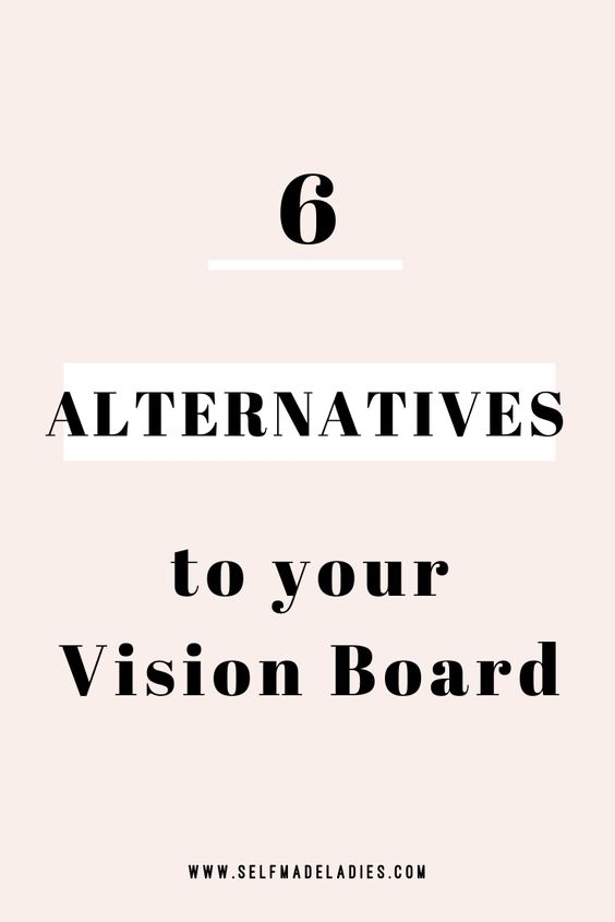 Pinterest Graphic with Title 6 Alternatives to Your Vision Board - selfmadeladies.com