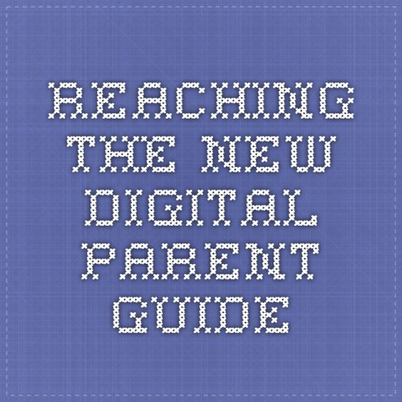Reaching the NEW DIGITAL PARENT GUIDE