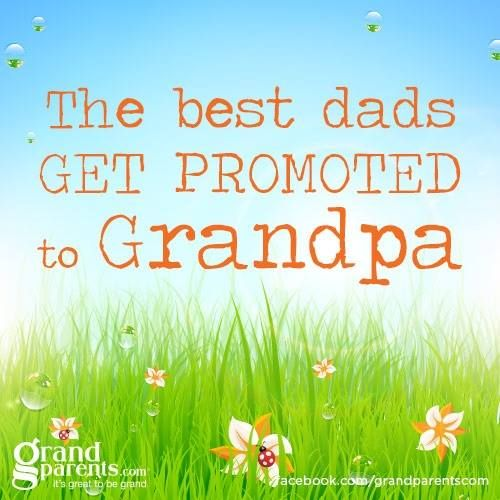 The best Dads get promoted to Grandpa