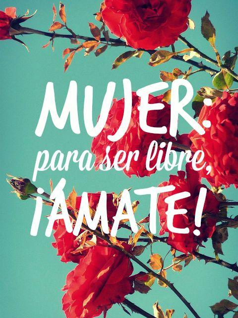 #Frases Mujer: para ser #libre, ¡ÁMATE!