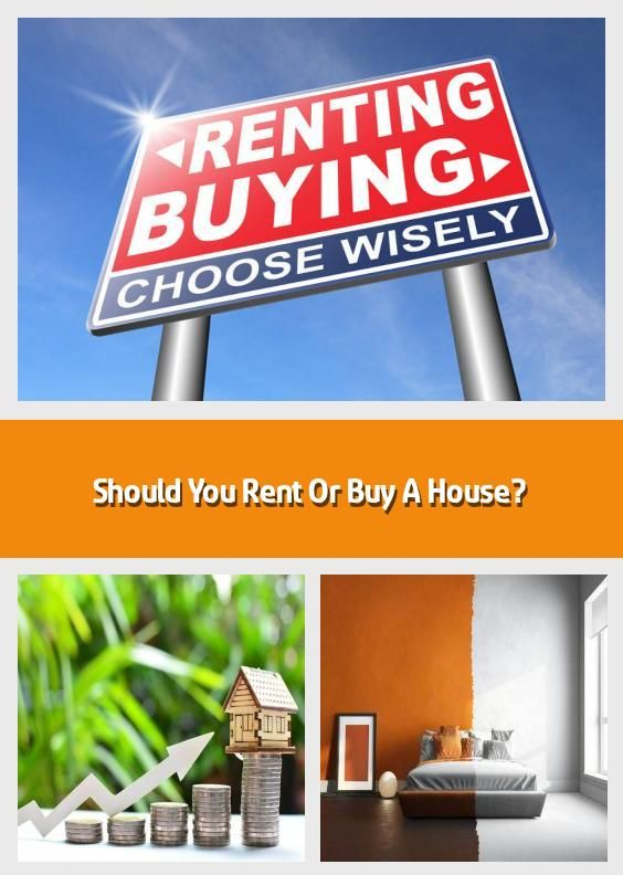Should You Rent Or Buy A House Seems Like Everyone Is Buying A Condo Or House These Days And There Are Tons Of Shows On Hgtv About Renovating Your Home Maki