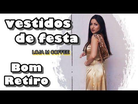 Vestidos De Festa No Bom Retiro Loja M Coffee Youtube Festa