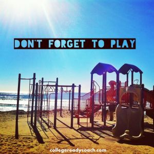 #1 Rule for Summer: Don't Forget to Play. Unwind, Unplug, Let go of Schedules. Put your toes in the sand.  collegereadycoach.com