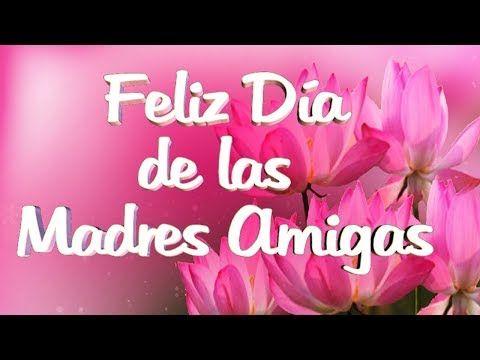Feliz Dia De La Madre Amigas Mensajes Frases De Dia De Las