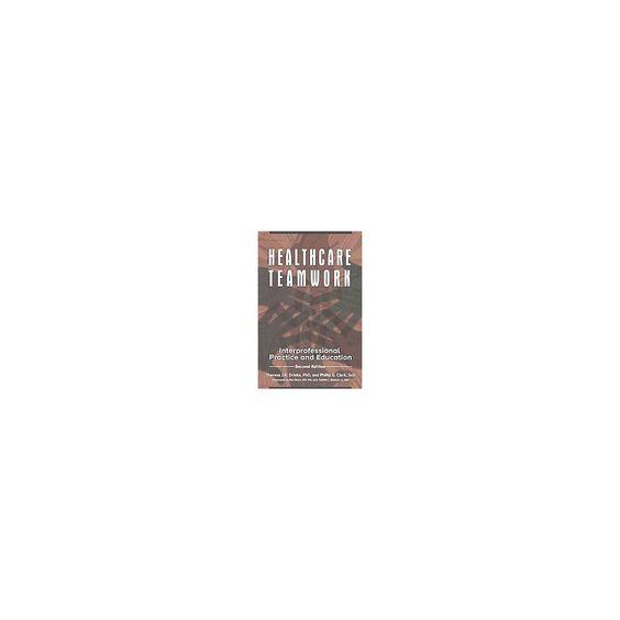 Healthcare Teamwork : Interprofessional Practice and Education (Revised) (Paperback) (Theresa J. K.
