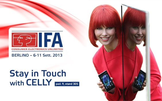 Stay in touch with CELLY  #Ifa2013 in Berlin: Hall 9 Booth 305. COME and VISIT US. . .