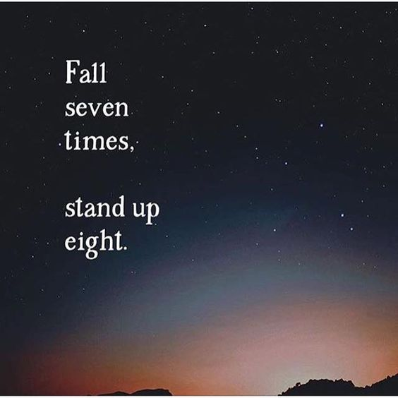 Fall seven times stand up eight.
