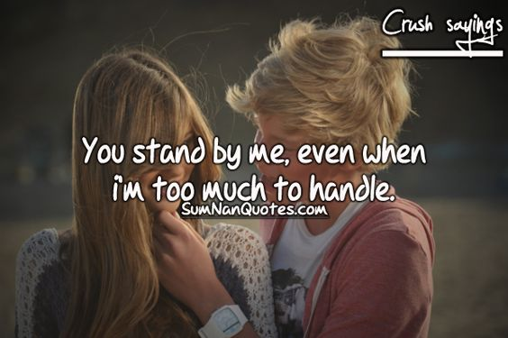 You Stand By Me, Even When I Am Too Much To Handle