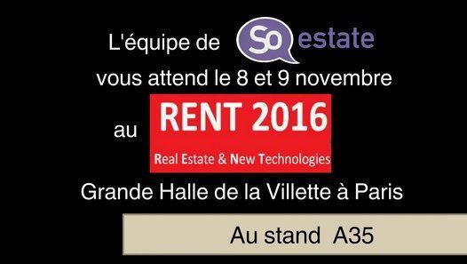 Nous vous invitons à nous rencontrer le 08 et le 09 nov  au RENT2016 Halle de La Villette à 75019 Paris, à notre stand A35 pour découvrir http://www.so-estate.com, le premier réseau social destiné aux acteurs de l'immobilier qui cherche et recherche des solutions web pour leurs clients.   En attendant, nous vous invitons à visiter notre réseau et de vous inscrire https://www.so-estate.com/ (gratuitement)  - Le Rent c'est aussi   Deux jours dédiés à l'immobilier et aux nouvelles technologies
