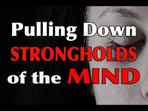 Prayer To Break Strongholds Of The Mind - Casting Down Strongholds ...
