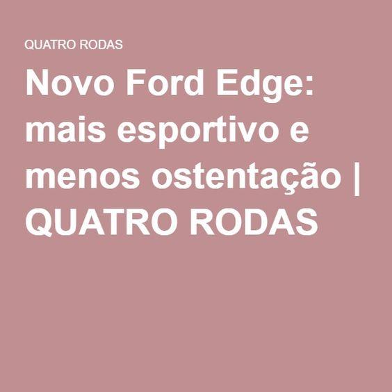 Novo Ford Edge: mais esportivo e menos ostentação | QUATRO RODAS