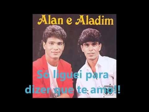 Alan E Aladim So Liguei Para Dizer Que Eu Te Amo Youtube