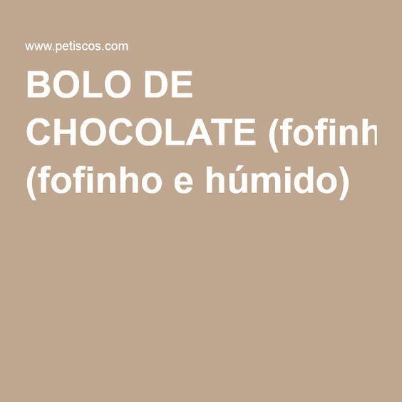 BOLO DE CHOCOLATE (fofinho e húmido)