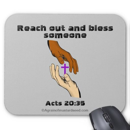 Reach out and bless someone Acts 20:35 Agrainofmustardseed.com Inspirational Christian Mouse Pads